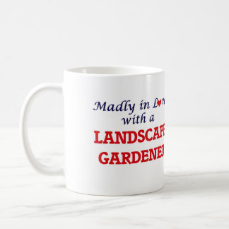 Madly in love with a Landscape Gardener Coffee Mug