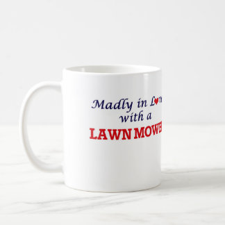 Madly in love with a Lawn Mower Coffee Mug
