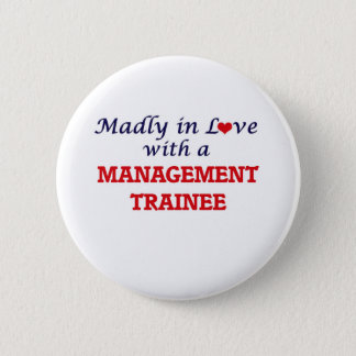 Madly in love with a Management Trainee Pinback Button