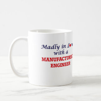 Madly in love with a Manufacturing Engineer Coffee Mug