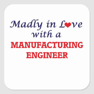 Madly in love with a Manufacturing Engineer Square Sticker