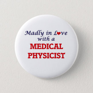 Madly in love with a Medical Physicist Pinback Button