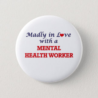 Madly in love with a Mental Health Worker Button