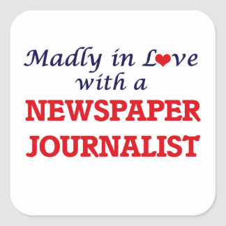 Madly in love with a Newspaper Journalist Square Sticker