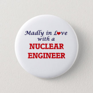 Madly in love with a Nuclear Engineer Pinback Button