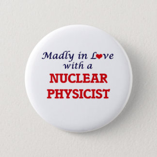 Madly in love with a Nuclear Physicist Pinback Button