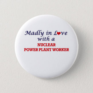 Madly in love with a Nuclear Power Plant Worker Button