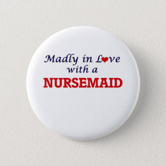 Madly in love with a Nursemaid Button