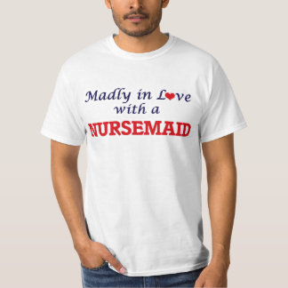 Madly in love with a Nursemaid T-Shirt