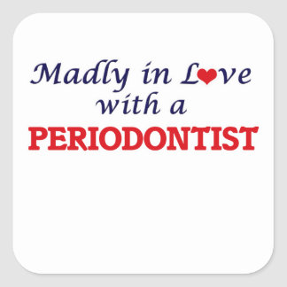 Madly in love with a Periodontist Square Sticker
