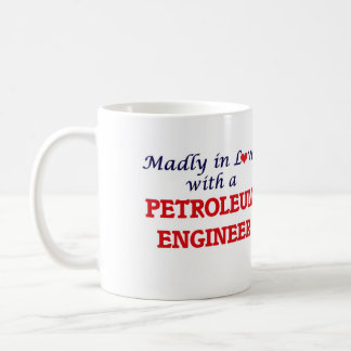 Madly in love with a Petroleum Engineer Coffee Mug