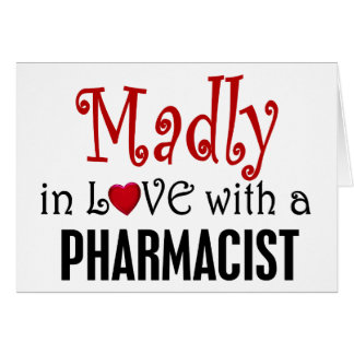 Madly In Love With A Pharmacist Card