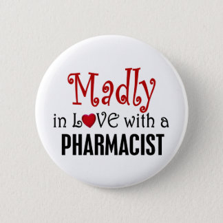 Madly In Love With A Pharmacist Pinback Button