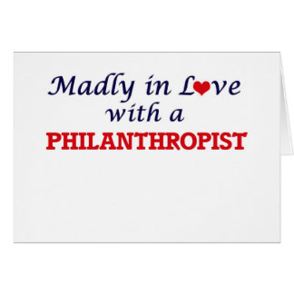 Madly in love with a Philanthropist Card