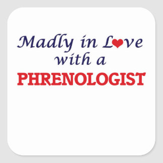Madly in love with a Phrenologist Square Sticker