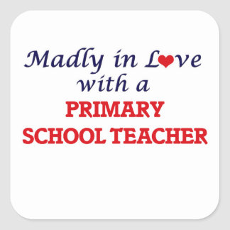 Madly in love with a Primary School Teacher Square Sticker