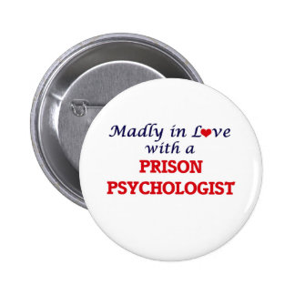 Madly in love with a Prison Psychologist Pinback Button