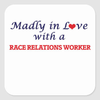 Madly in love with a Race Relations Worker Square Sticker