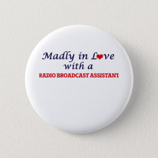 Madly in love with a Radio Broadcast Assistant Pinback Button