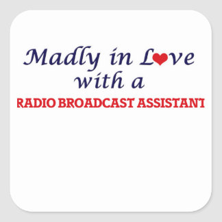 Madly in love with a Radio Broadcast Assistant Square Sticker