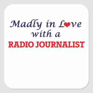 Madly in love with a Radio Journalist Square Sticker