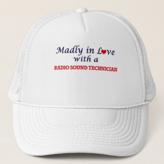 Madly in love with a Radio Sound Technician Trucker Hat