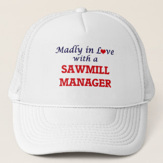 Madly in love with a Sawmill Manager Trucker Hat