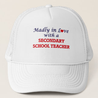 Madly in love with a Secondary School Teacher Trucker Hat