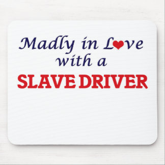 Madly in love with a Slave Driver Mouse Pad