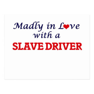Madly in love with a Slave Driver Postcard