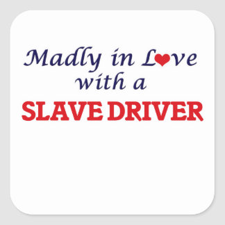 Madly in love with a Slave Driver Square Sticker