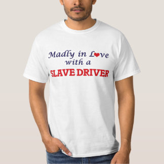 Madly in love with a Slave Driver T-Shirt