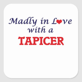 Madly in love with a Tapicer Square Sticker