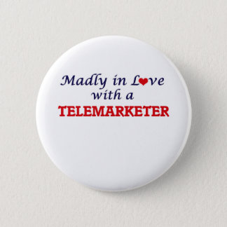 Madly in love with a Telemarketer Button