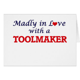 Madly in love with a Toolmaker Card