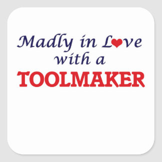 Madly in love with a Toolmaker Square Sticker