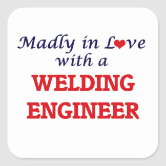 Madly in love with a Welding Engineer Square Sticker