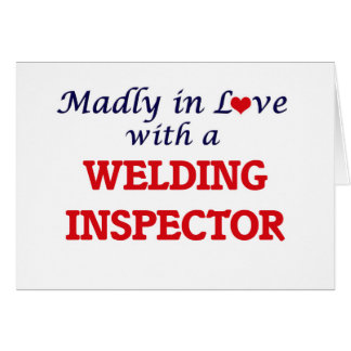 Madly in love with a Welding Inspector Card