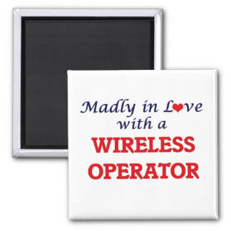 Madly in love with a Wireless Operator 2 Inch Square Magnet