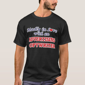 Madly in love with an Advertising Copywriter T-Shirt