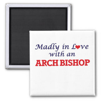 Madly in love with an Arch Bishop 2 Inch Square Magnet