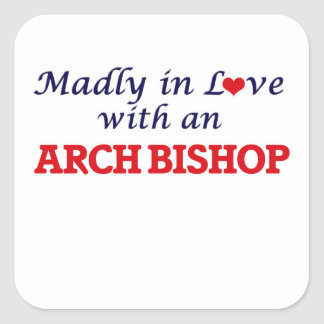 Madly in love with an Arch Bishop Square Sticker