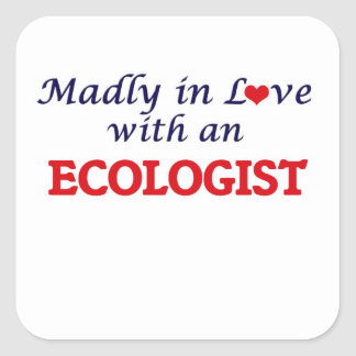 Madly in love with an Ecologist Square Sticker