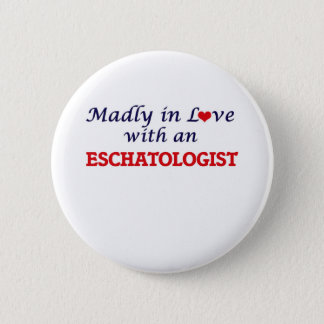 Madly in love with an Eschatologist Button