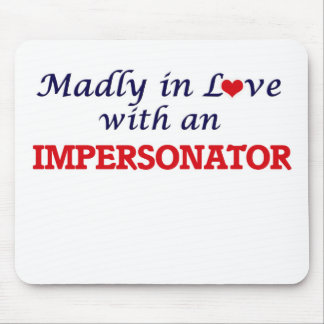 Madly in love with an Impersonator Mouse Pad