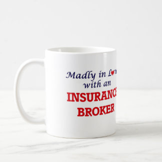 Madly in love with an Insurance Broker Coffee Mug