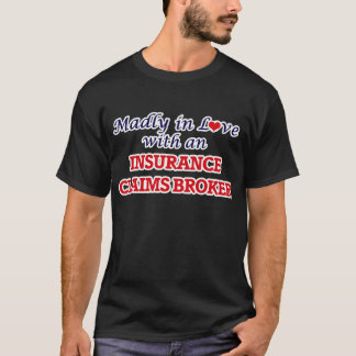 Madly in love with an Insurance Claims Broker T-Shirt