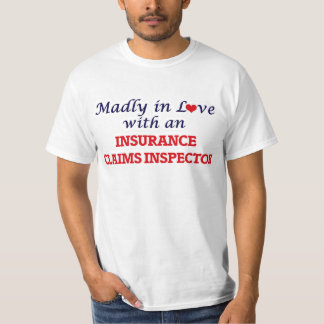 Madly in love with an Insurance Claims Inspector T-Shirt