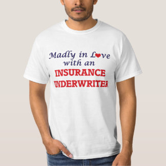 Madly in love with an Insurance Underwriter T-Shirt