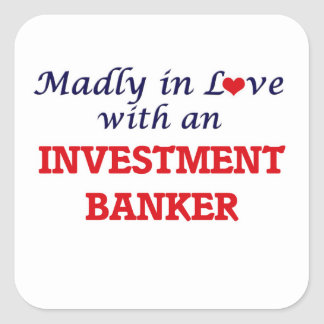 Madly in love with an Investment Banker Square Sticker